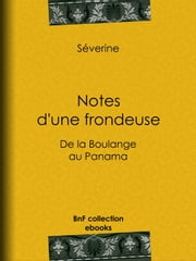 Notes d'une frondeuse - De la Boulange au Panama ebook by Jules Vallès, Séverine