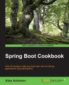 Spring Boot Cookbook ebook by Alex Antonov