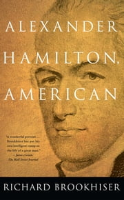 ALEXANDER HAMILTON, Ameri ebook by Richard Brookhiser