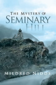 The Mystery of Seminary Hill ebook by Mildred Nidds