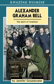 Alexander Graham Bell - The Spirit of Invention ebook by Jennifer Groundwater