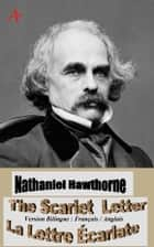 LA LETTRE ÉCARLATE / THE SCARLET LETTER – VERSION BILINGUE : FRANÇAIS /ANGLAIS ebook by Nathaniel Hawthorne