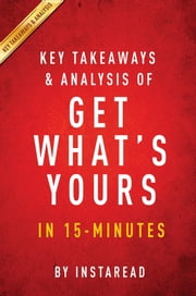 Summary of Get What's Yours - by Laurence J. Kotlikoff and Philip Moeller | Includes Analysis ebook by Instaread Summaries