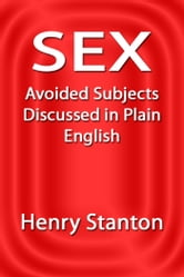 Sex Avoided Subjects Discussed in Plain English ebook by Henry Stanton