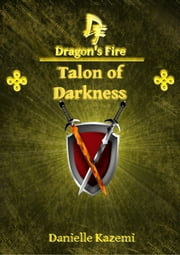 Talon of Darkness (#18) (Dragon's Fire) ebook by Danielle Kazemi