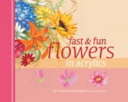 Fast & Fun Flowers in Acrylics ebook by Laure Paillex