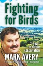 Fighting for Birds: 25 years in nature conservation ebook by Mark Avery