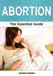 Abortion: The Essential Guide ebook by Johanna Payton