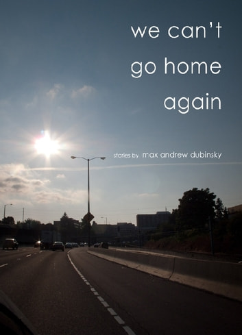 We Can't Go Home Again ebook by Max Andrew Dubinsky