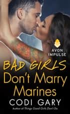 Bad Girls Don't Marry Marines ebook by Codi Gary