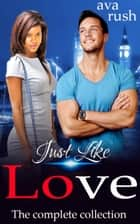 Just Like Love: The Collection ebook by Ava Rush