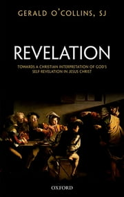 Revelation - Toward a Christian Theology of God's Self-Revelation ebook by Gerald O'Collins, SJ