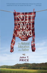 Daddy Long Legs - The Natural Education of a Father ebook by John Price