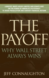The Payoff - Why Wall Street Always Wins ebook by Jeff Connaughton