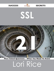SSL 21 Success Secrets - 21 Most Asked Questions On SSL - What You Need To Know ebook by Lori Rice
