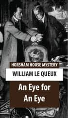 An Eye for An Eye ebook by William Le Queux