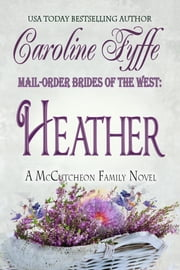 Mail-Order Brides of the West: Heather; The McCutcheon Family Series, Book 4 ebook by Caroline Fyffe