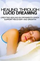 Healing Through Lucid Dreams ebook by John Nelson