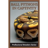 Ball Pythons in Captivity ebook by Kevin McCurley