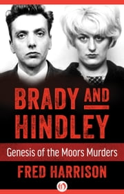 Brady and Hindley - Genesis of the Moors Murders ebook by Fred Harrison