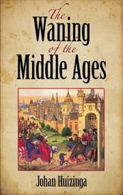 The Waning of the Middle Ages ebook by Johan Huizinga