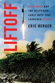 Liftoff - Elon Musk and the Desperate Early Days That Launched SpaceX ebook by Eric Berger