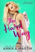 The Hard Way - Romantic comedy hotness! ebook by Annika Martin