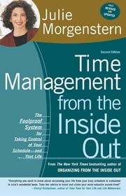 Time Management from the Inside Out - The Foolproof System for Taking Control of Your Schedule--and Your Life ebook by Julie Morgenstern