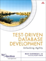 Test-Driven Database Development - Unlocking Agility ebook by Max Guernsey III
