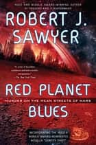 Red Planet Blues ebook by Robert J Sawyer