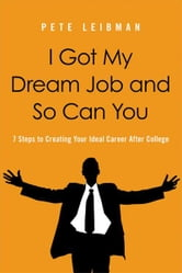 I Got My Dream Job and So Can You ebook by PETE LEIBMAN