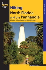 Hiking North Florida and the Panhandle - A Guide to 30 Great Walking and Hiking Adventures ebook by M. Timothy O'Keefe