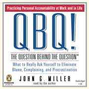 QBQ! The Question Behind the Question - Practicing Personal Accountability at Work and in Life audiobook by John G. Miller