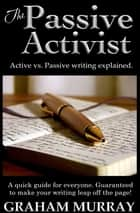 The Passive Activist ebook by Graham Murray