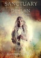 Sanctuary of Dehlyn - The Unclaimed, #1 ebook by Kathrin Hutson
