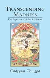 Transcending Madness - The Experience of the Six Bardos ebook by Chogyam Trungpa