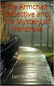 The Armchair Detective and the Mystery of Mandrake - Series Three ebook by Ian Shimwell