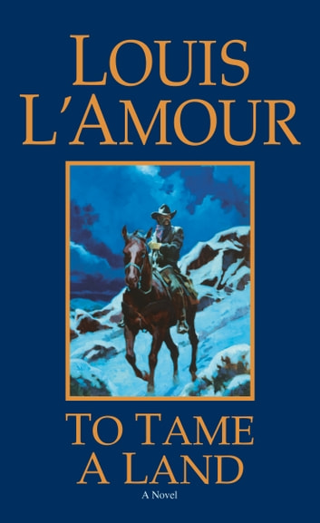 To Tame a Land - A Novel ebook by Louis L'Amour