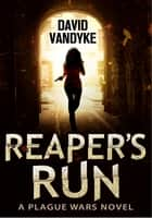 Reaper's Run - Plague Wars Series Book 1 ebook by David VanDyke