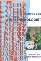 Career as an Anesthesiologist ebook by Institute For Career Research