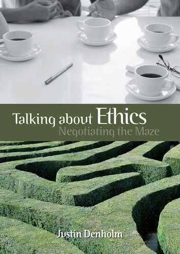Talking about Ethics - Negotiating the Maze ebook by Justin Denholm