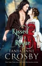Kissed by a Rogue ebook by Tanya Anne Crosby