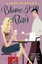 Blame It on Paris ebook by Laura Florand