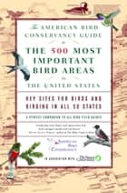 The American Bird Conservancy Guide to the 500 Most Important Bird Areas in the ebook by American Bird Conservancy