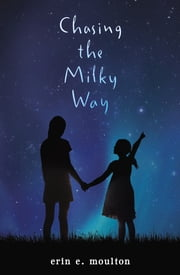 Chasing the Milky Way ebook by Erin E. Moulton