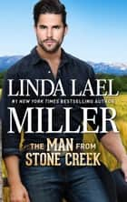 The Man from Stone Creek - An 1900s Western Romance ebook by Linda Lael Miller