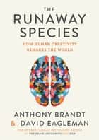 The Runaway Species - How Human Creativity Remakes the World ebook by David Eagleman, Dr Anthony Brandt