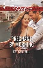 Pregnant by Morning ebook by Kat Cantrell