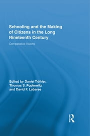 Schooling and the Making of Citizens in the Long Nineteenth Century - Comparative Visions ebook by Daniel Tröhler,Thomas S. Popkewitz,David F. Labaree