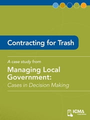 Contracting for Trash: Cases in Decision Making ebook by Scott   D. Lazenby,James  M.  Banovetz